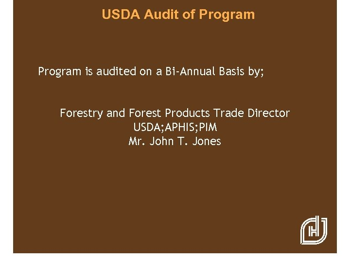 USDA Audit of Program is audited on a Bi-Annual Basis by; Forestry and Forest