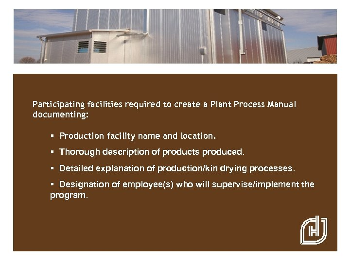 Participating facilities required to create a Plant Process Manual documenting: § Production facility name
