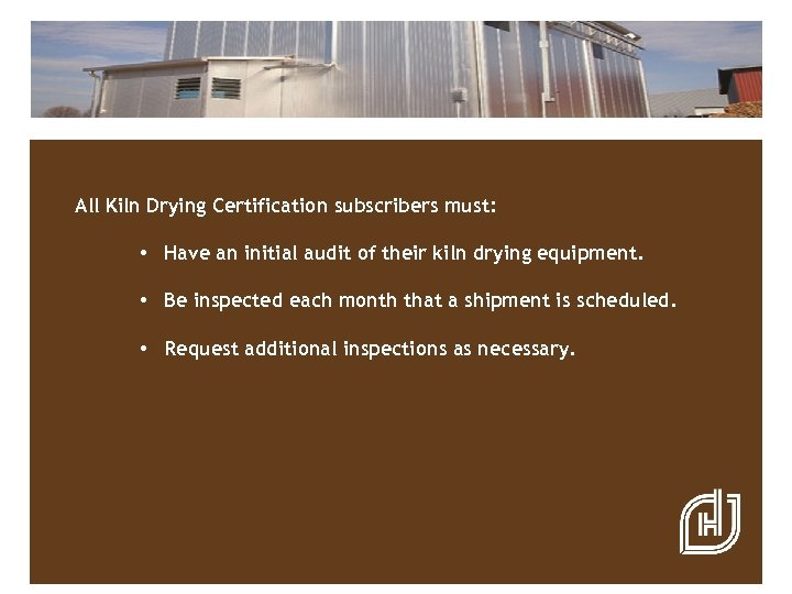All Kiln Drying Certification subscribers must: • Have an initial audit of their kiln