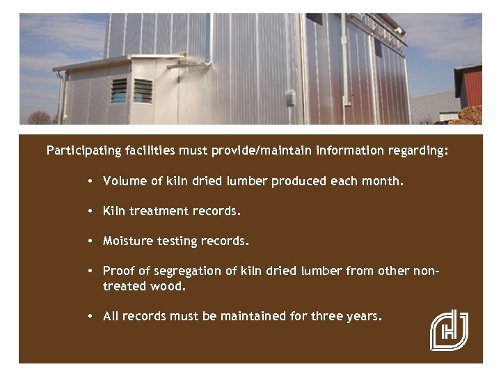 Participating facilities must provide/maintain information regarding: • Volume of kiln dried lumber produced each