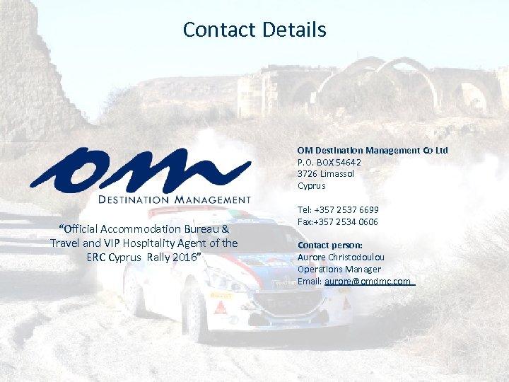 Contact Details OM Destination Management Co Ltd P. O. BOX 54642 3726 Limassol Cyprus