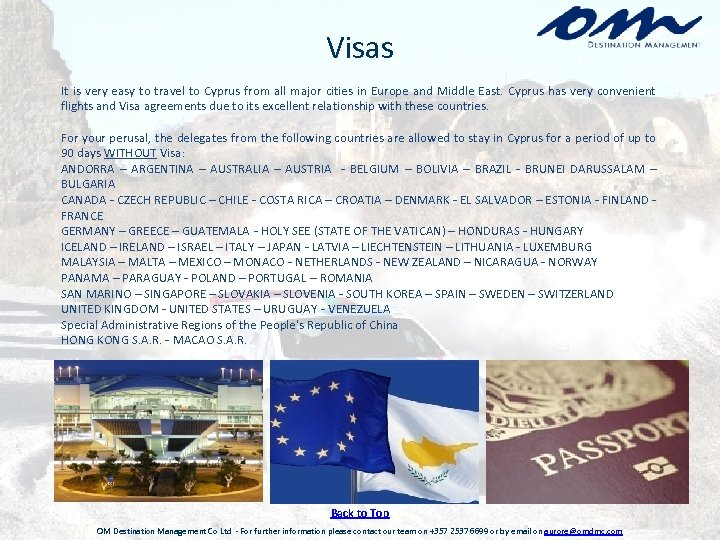 Visas It is very easy to travel to Cyprus from all major cities in