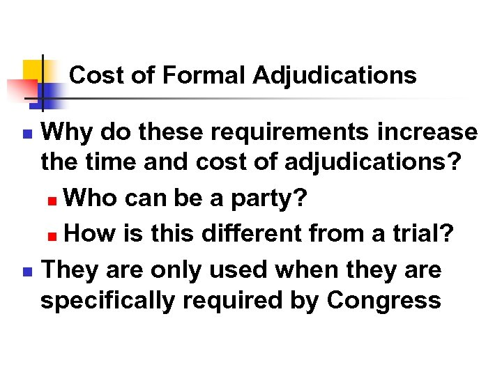 Cost of Formal Adjudications Why do these requirements increase the time and cost of