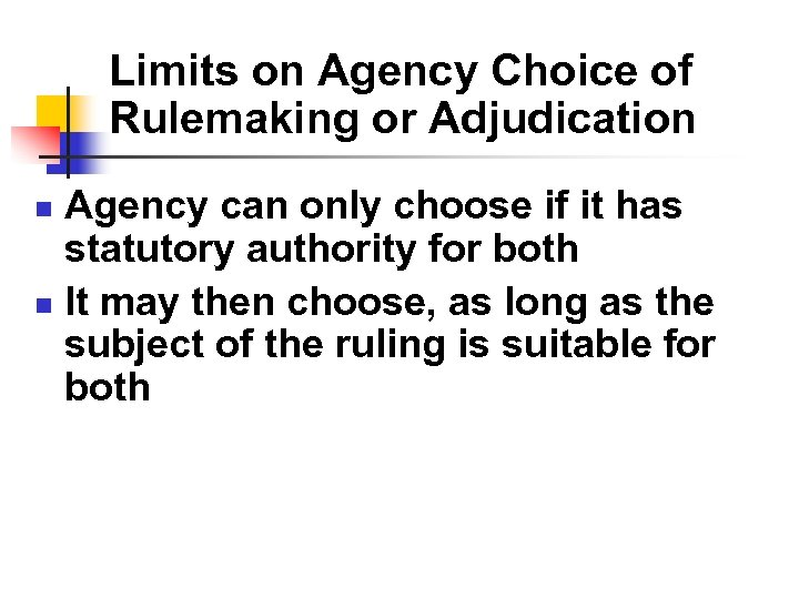 Limits on Agency Choice of Rulemaking or Adjudication Agency can only choose if it