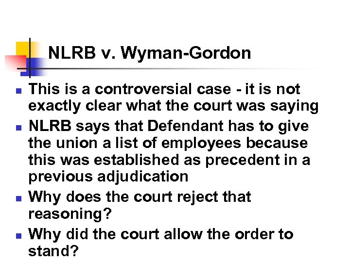 NLRB v. Wyman-Gordon n n This is a controversial case - it is not