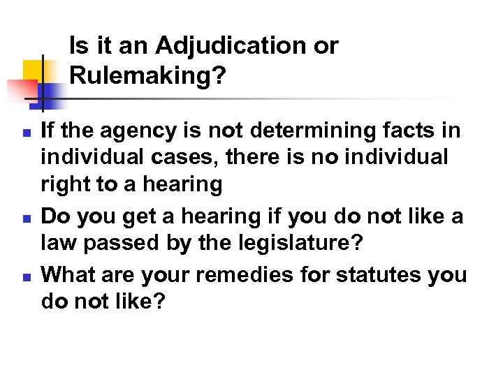 Is it an Adjudication or Rulemaking? n n n If the agency is not