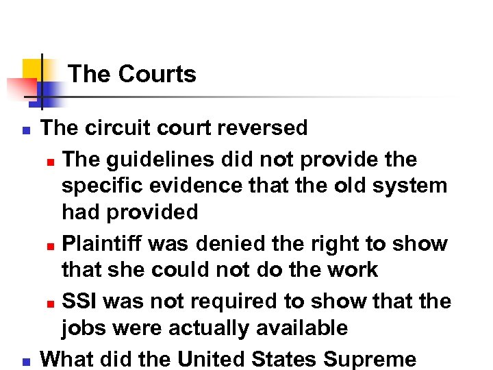 The Courts n n The circuit court reversed n The guidelines did not provide
