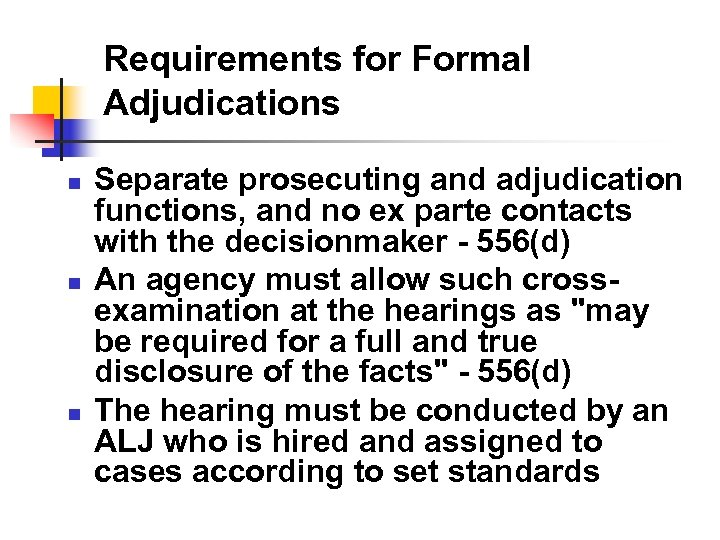 Requirements for Formal Adjudications n n n Separate prosecuting and adjudication functions, and no