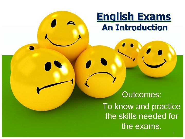 English Exams An Introduction Outcomes: To know and practice the skills needed for the