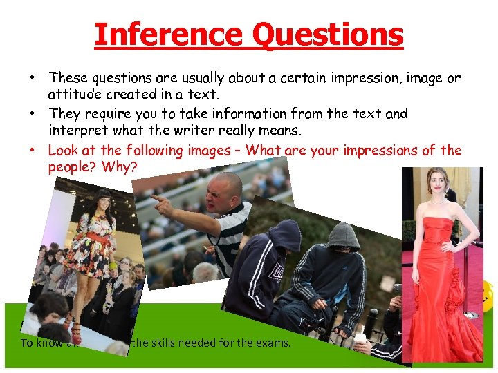 Inference Questions • These questions are usually about a certain impression, image or attitude