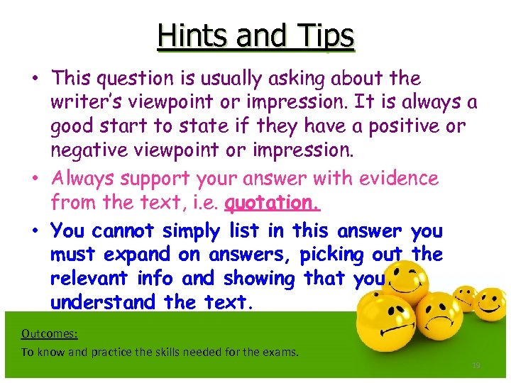 Hints and Tips • This question is usually asking about the writer's viewpoint or