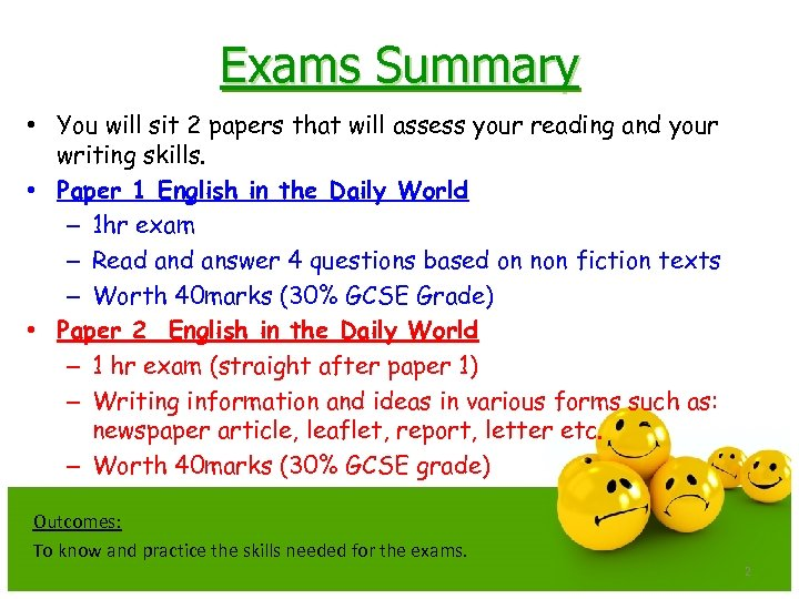 Exams Summary • You will sit 2 papers that will assess your reading and