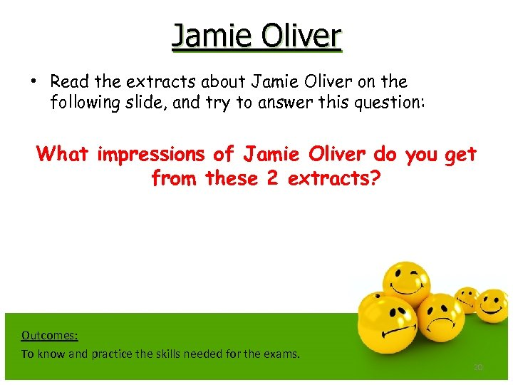 Jamie Oliver • Read the extracts about Jamie Oliver on the following slide, and