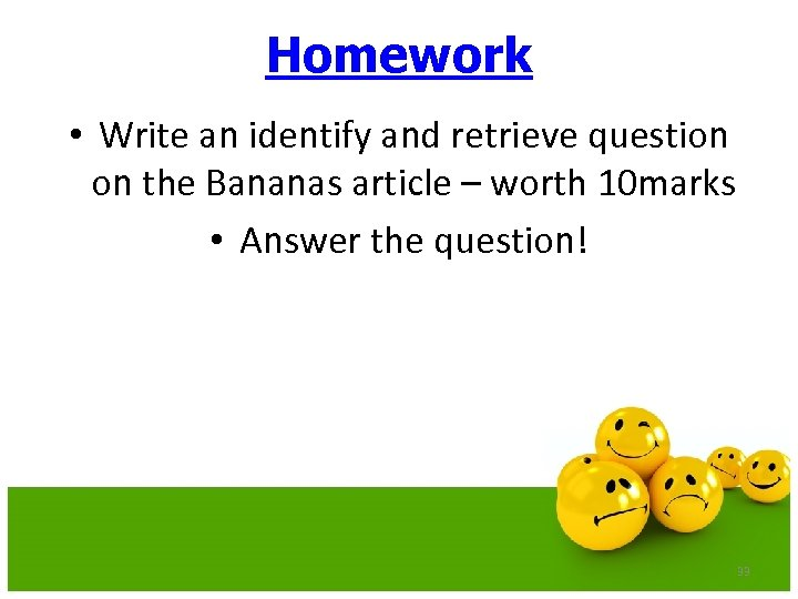 Homework • Write an identify and retrieve question on the Bananas article – worth
