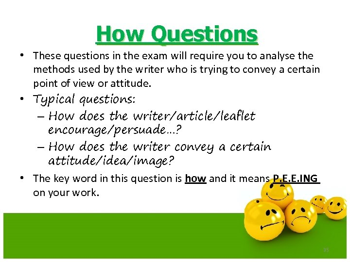 How Questions • These questions in the exam will require you to analyse the