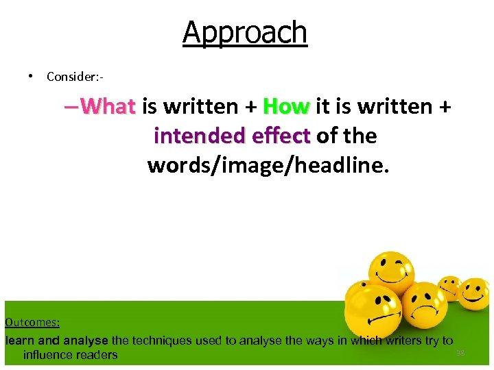 Approach • Consider: - – What is written + How it is written +
