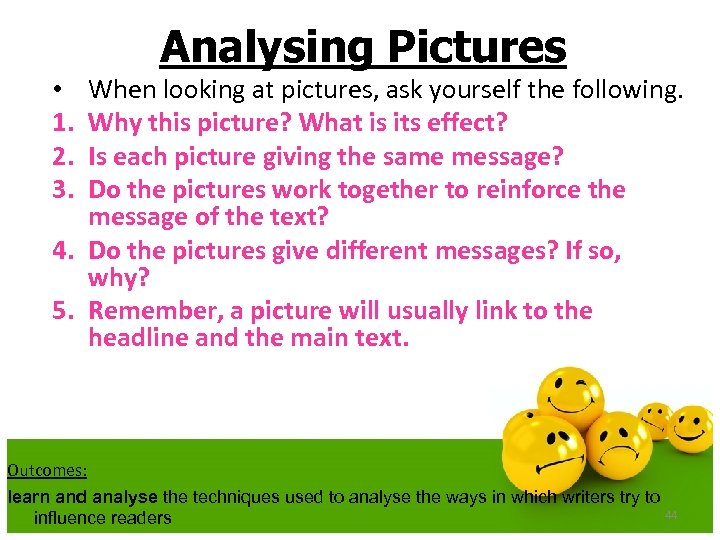 Analysing Pictures When looking at pictures, ask yourself the following. Why this picture? What