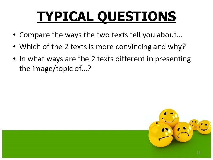 TYPICAL QUESTIONS • Compare the ways the two texts tell you about… • Which