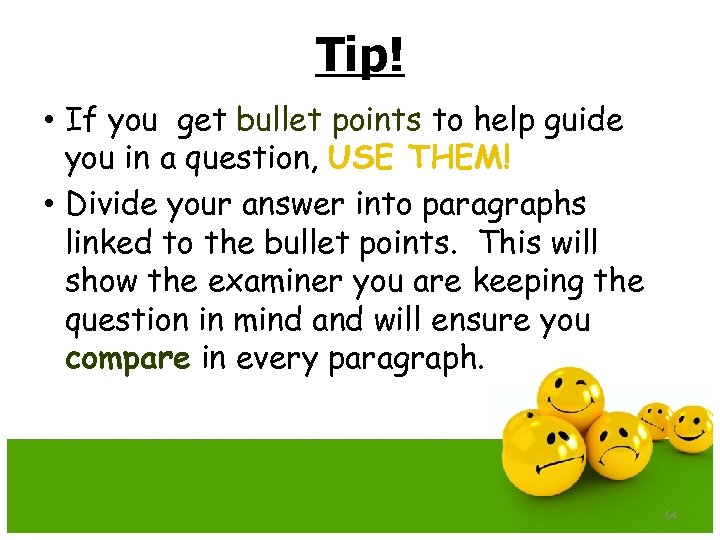 Tip! • If you get bullet points to help guide you in a question,