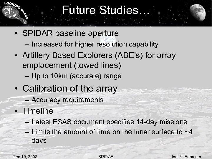 Future Studies… • SPIDAR baseline aperture – Increased for higher resolution capability • Artillery