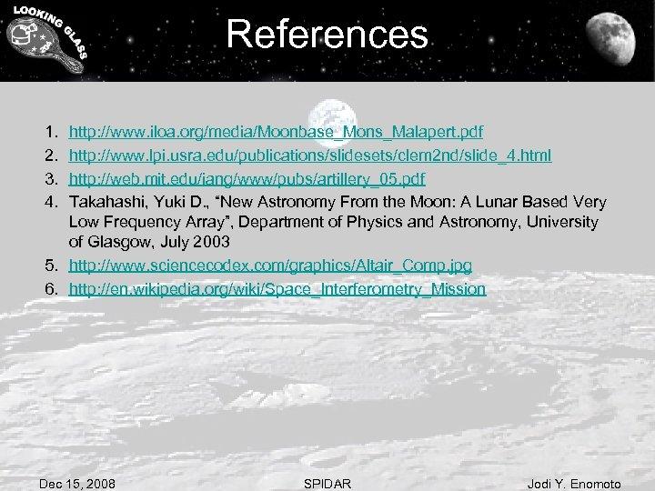 References 1. 2. 3. 4. http: //www. iloa. org/media/Moonbase_Mons_Malapert. pdf http: //www. lpi. usra.