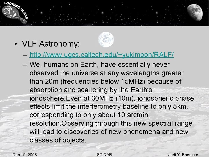• VLF Astronomy: – http: //www. ugcs. caltech. edu/~yukimoon/RALF/ – We, humans on