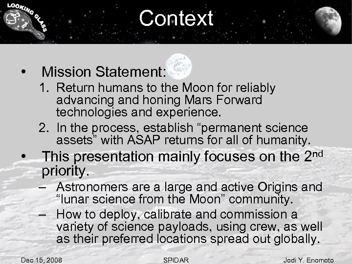 Context • Mission Statement: 1. Return humans to the Moon for reliably advancing and