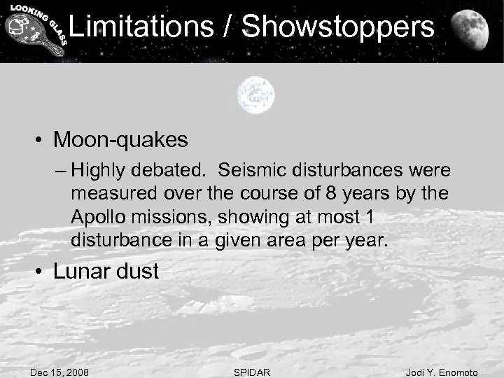 Limitations / Showstoppers • Moon-quakes – Highly debated. Seismic disturbances were measured over the