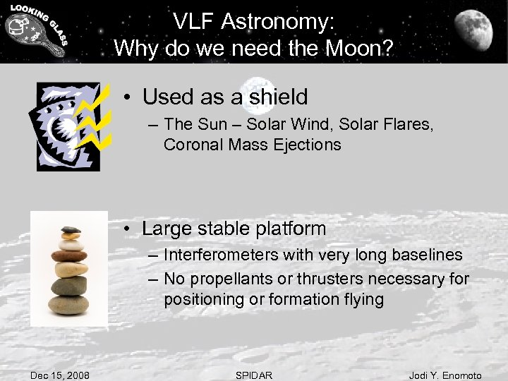 VLF Astronomy: Why do we need the Moon? • Used as a shield –