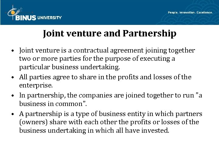 Joint venture and Partnership • Joint venture is a contractual agreement joining together two