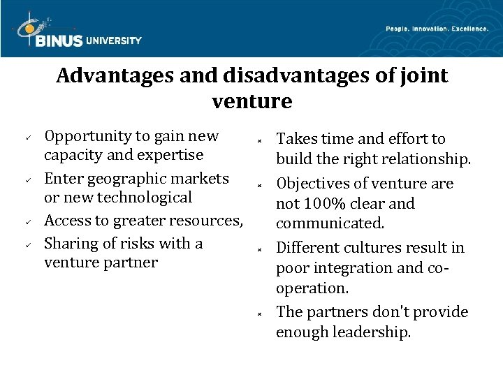 Advantages and disadvantages of joint venture Opportunity to gain new capacity and expertise Enter