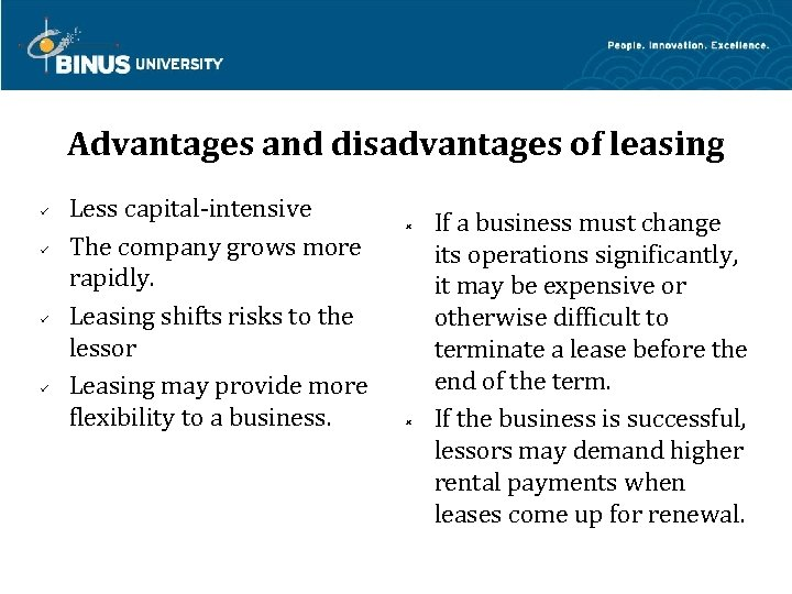Advantages and disadvantages of leasing Less capital-intensive The company grows more rapidly. Leasing shifts