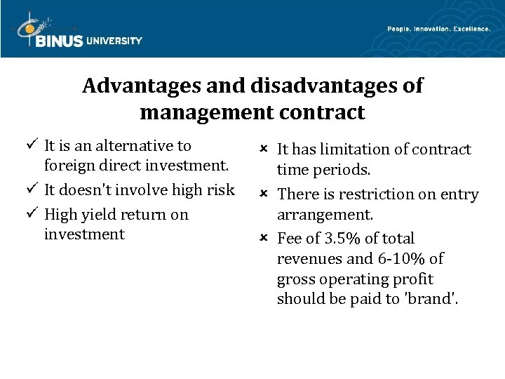 Advantages and disadvantages of management contract It is an alternative to foreign direct investment.