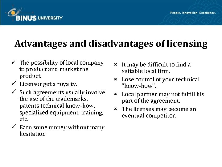 Advantages and disadvantages of licensing The possibility of local company to product and market