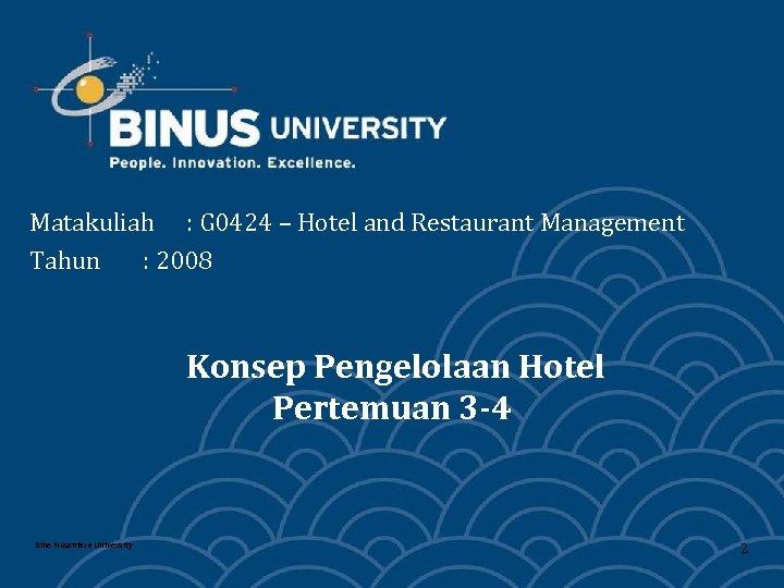 Matakuliah : G 0424 – Hotel and Restaurant Management Tahun : 2008 Konsep Pengelolaan