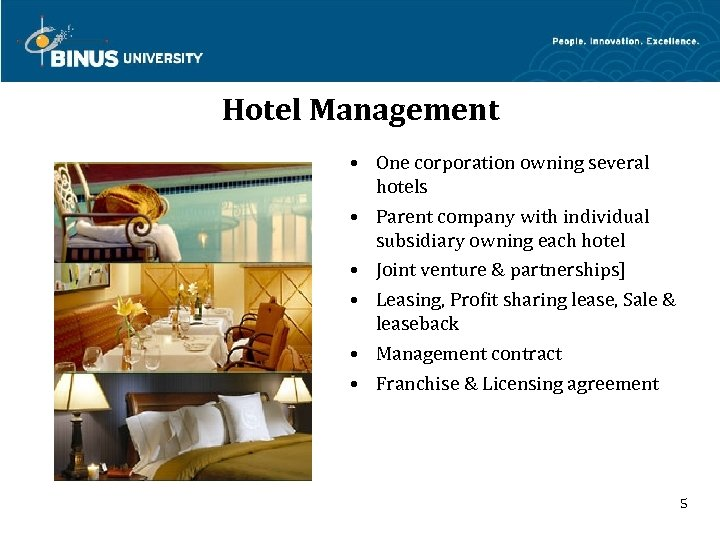 Hotel Management • One corporation owning several hotels • Parent company with individual subsidiary
