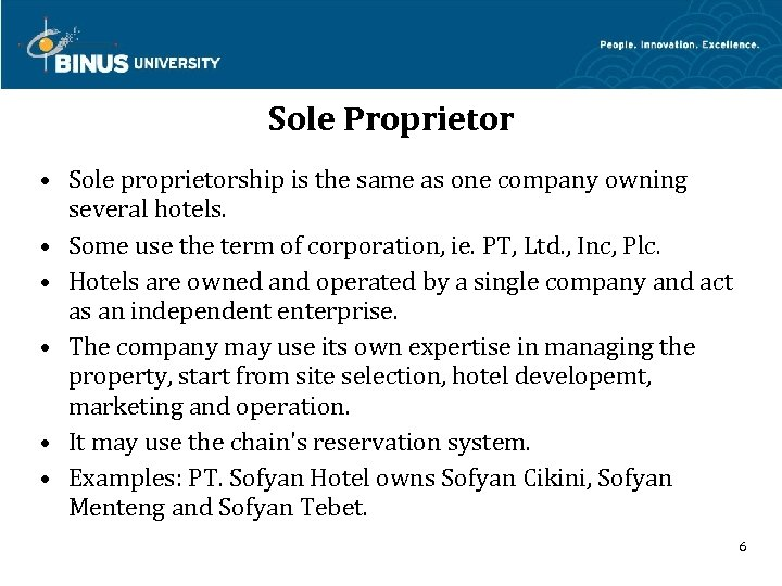 Sole Proprietor • Sole proprietorship is the same as one company owning several hotels.