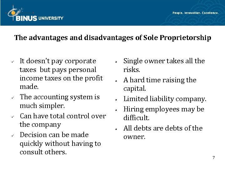 The advantages and disadvantages of Sole Proprietorship It doesn't pay corporate taxes but pays