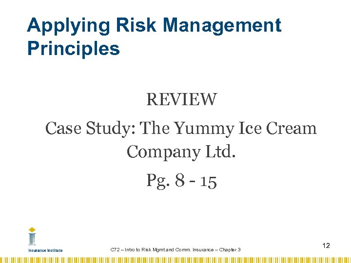 Applying Risk Management Principles REVIEW Case Study: The Yummy Ice Cream Company Ltd. Pg.