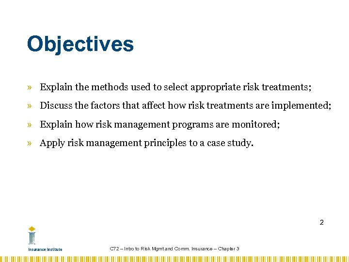 Objectives » Explain the methods used to select appropriate risk treatments; » Discuss the