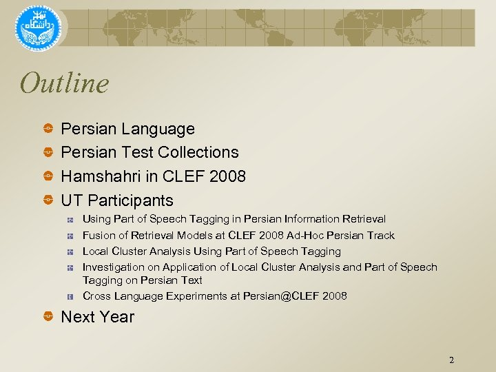 Outline Persian Language Persian Test Collections Hamshahri in CLEF 2008 UT Participants Using Part