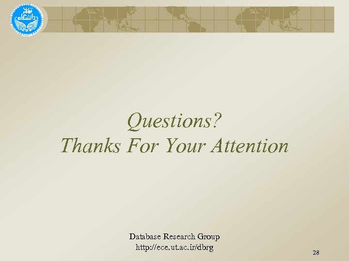 Questions? Thanks For Your Attention Database Research Group http: //ece. ut. ac. ir/dbrg 28