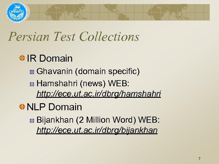 Persian Test Collections IR Domain Ghavanin (domain specific) Hamshahri (news) WEB: http: //ece. ut.