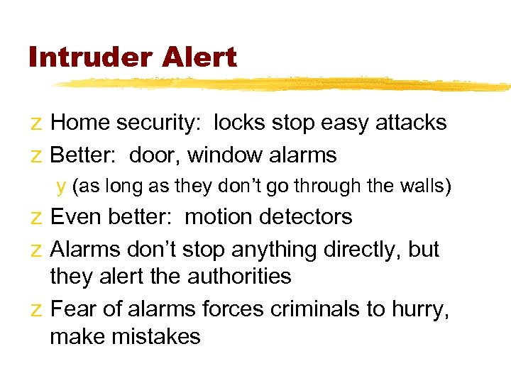 Intruder Alert z Home security: locks stop easy attacks z Better: door, window alarms