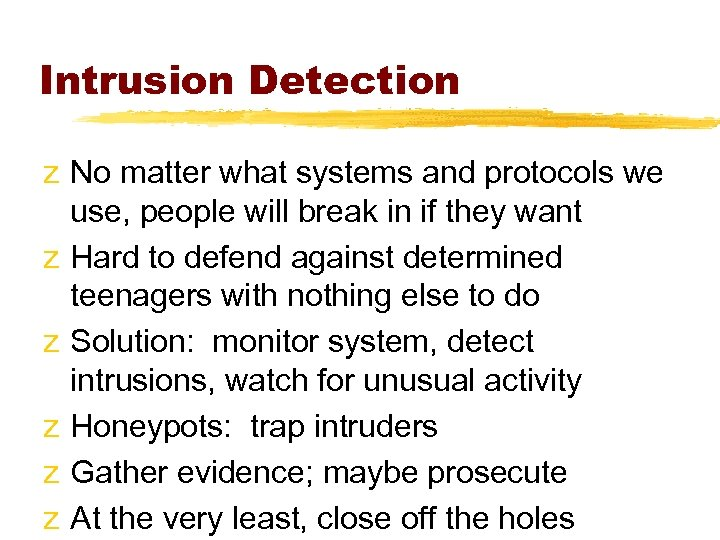 Intrusion Detection z No matter what systems and protocols we use, people will break