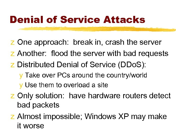 Denial of Service Attacks z One approach: break in, crash the server z Another: