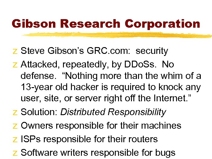 Gibson Research Corporation z Steve Gibson's GRC. com: security z Attacked, repeatedly, by DDo.