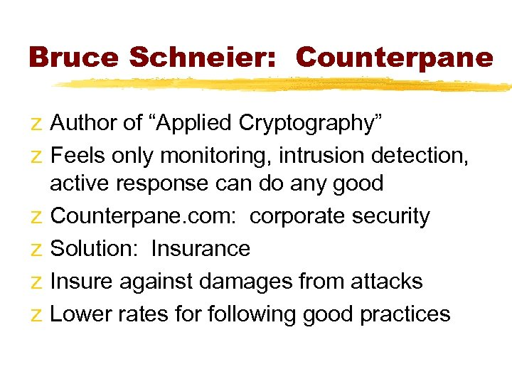 """Bruce Schneier: Counterpane z Author of """"Applied Cryptography"""" z Feels only monitoring, intrusion detection,"""