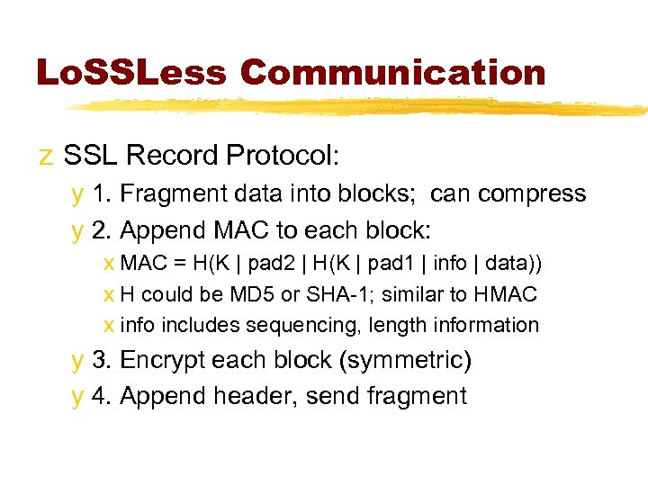 Lo. SSLess Communication z SSL Record Protocol: y 1. Fragment data into blocks; can