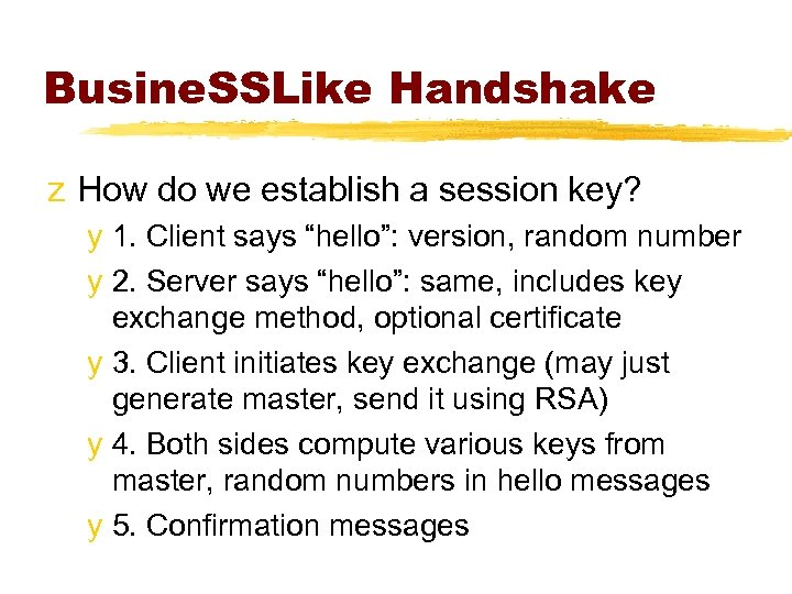 Busine. SSLike Handshake z How do we establish a session key? y 1. Client